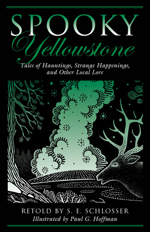 Spooky Yellowstone: Tales of Hauntings, Strange Happenings, and Other Local Lore