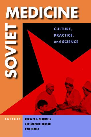 Soviet Medicine: Culture, Practice, and Science