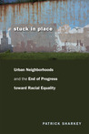 Stuck in Place: Urban Neighborhoods and the End of Progress toward Racial Equality