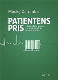 Patientens pris - ett reportage om den svenska sjukvården och marknaden