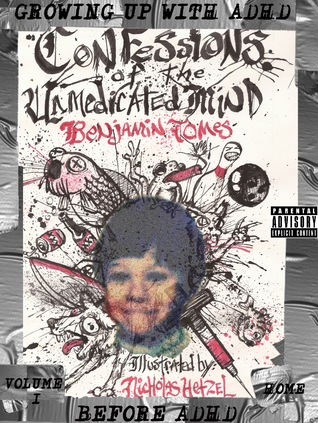Confessions of the Unmedicated Mind; Growing up with ADHD, before ADHD, Volume 1: Home