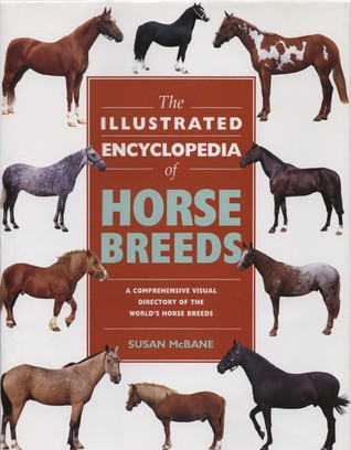 The Illustrated Encyclopedia of Horse Breeds by Susan McBane