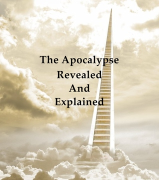 Apocalypse Revealed and Explained