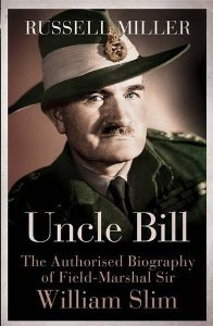 Uncle Bill: The Authorised Biography of Field Marshal Sir William Slim