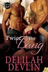 Twice the Bang (Delta Heat, #4)