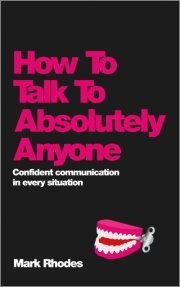 How to Talk to Absolutely Anyone by Mark Rhodes