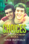 Choices (Waiting for Forever, #1)