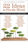 22 Ideas to Fix the World: Conversations with the World's Foremost Thinkers