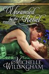 Unraveled by the Rebel by Michelle Willingham