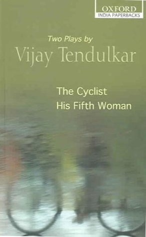 the-cyclist-and-his-fifth-woman-two-plays-by-vijay-tendulkar