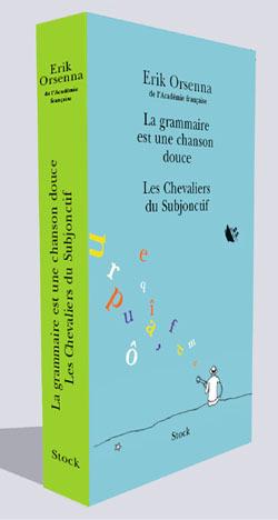 Erik Orsenna Coffret en 2 volumes : La grammaire est une chanson douce ; Les Chevaliers du Subjonctif