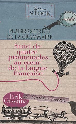 Plaisirs secrets de la grammaire: Suivi de quatre promenades au coeur de la langue Française