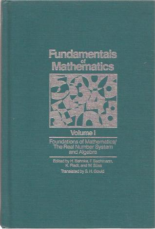 Fundamentals of Mathematics, Volume I: Foundations of Mathematics/The Real Number System and Algebra