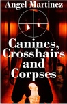 Canines, Crosshairs And Corpses (Brandywine Investigations, #1)