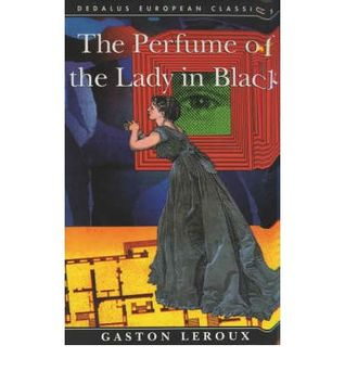 Ebook The Perfume of the Lady in Black by Gaston Leroux read!