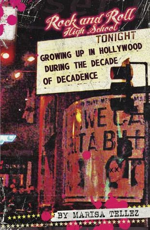 Rock and Roll High School: Growing up in Hollywood During the Decade of Decadence