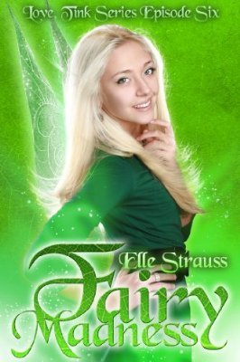 Fairy Madness by Elle Strauss