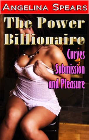 The Power Billionaire: Curves, Submission and Pleasure