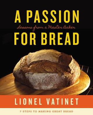 A Passion for Bread: Lessons from a Master Baker: 7 Steps to Making Perfect Loaves
