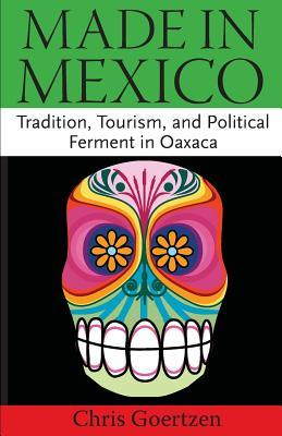 Made in Mexico: Tradition, Tourism, and Political Fermant in Oaxaca