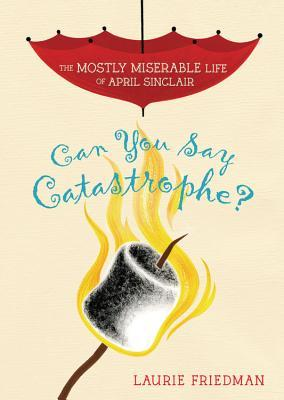 Can You Say Catastrophe? (The Mostly Miserable Life of April Sinclair, #1)