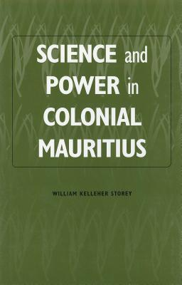 Science And Power In Colonial Mauritius (Rochester Studies In African History And The Diaspora)