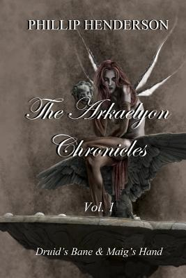 The Arkaelyon Chronicles Vol. 1 by Phillip Henderson