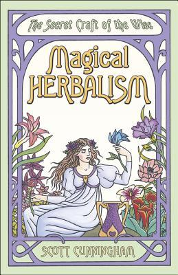Magical Herbalism: The Secret Craft of the Wise (Llewellyns Practical Magick Series)