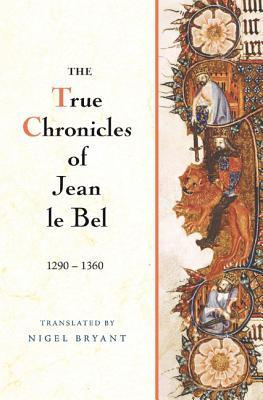 The True Chronicles Of Jean le Bel, 1290–1360