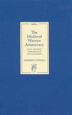 The Medieval Warrior Aristocracy: Gifts, Violence, Performance, and the Sacred