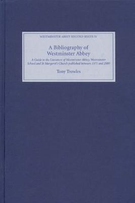 A Bibliography of Westminster Abbey: A Guide to the Literature of Westminster Abbey, Westminster School and St Margaret's Church, Published Between 1571 and 2000