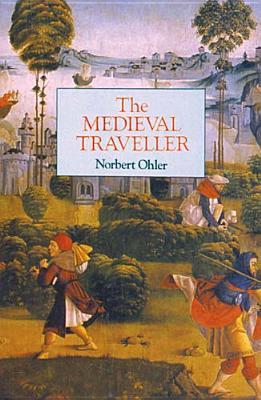 The Medieval Traveller by Norbert Ohler