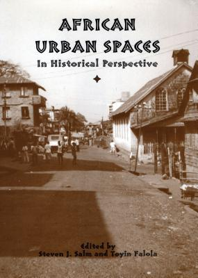 African Urban Spaces in Historical Perspective (Rochester Studies in African History) (Rochester Studies in African History and the Diaspora)
