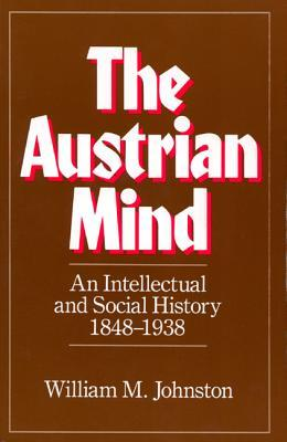 The Austrian Mind: An Intellectual and Social History, 1848-1938