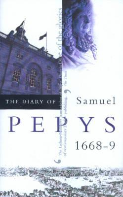 The Diary of Samuel Pepys, Vol. IX: 1668-9