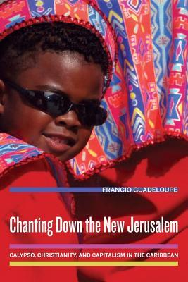 Chanting Down the New Jerusalem: Calypso, Christianity, and Capitalism in the Caribbean