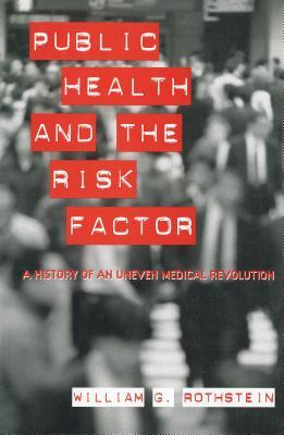 Public Health and the Risk Factor: A History of an Uneven Medical Revolution