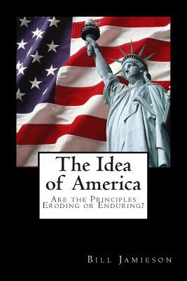 The Idea of America: Are the Principles Eroding or Enduring?
