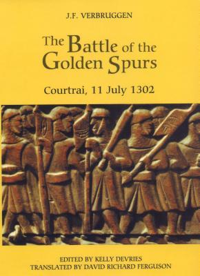 The Battle of the Golden Spurs (Courtrai, 11 July 1302): A Contribution to the History of Flanders' War of Liberation, 1297-1305