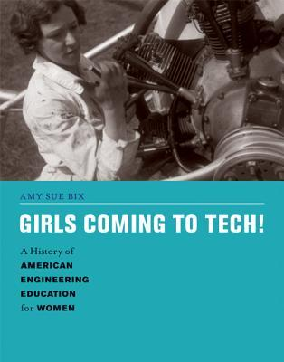Girls Coming to Tech!: A History of American Engineering Education for Women