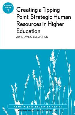 Creating a Tipping Point: Strategic Human Resources in Higher Education: Ashe Higher Education Report, Volume 38, Number 1
