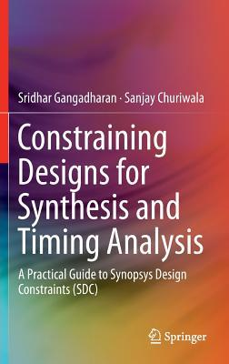 Constraining Designs for Synthesis and Timing Analysis: A Practical Guide to Synopsys Design Constraints