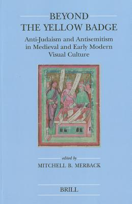 Beyond the Yellow Badge (Paperback): Anti-Judaism and Antisemitism in Medieval and Early Modern Visual Culture