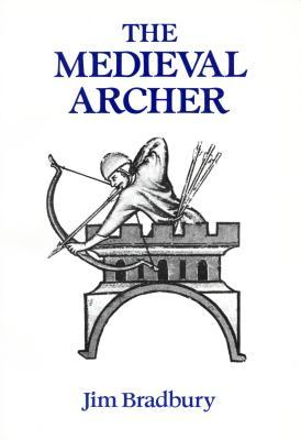 The Medieval Archer by Jim Bradbury