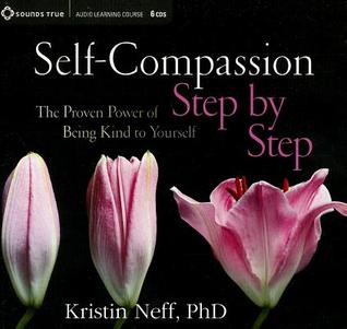 Self-Compassion Step by Step: The Proven Power of Being