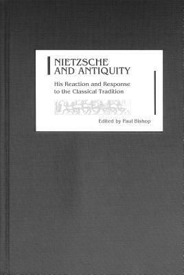 Nietzsche and Antiquity by Paul  Bishop