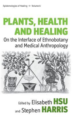 Plants, Health And Healing: On The Interface Of Ethnobotany And Medical Anthropology