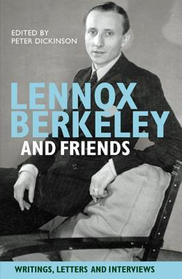 Lennox Berkeley and Friends: Writings, Letters and Interviews