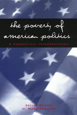 The Poverty of American Politics: A Theoretical Interpretation