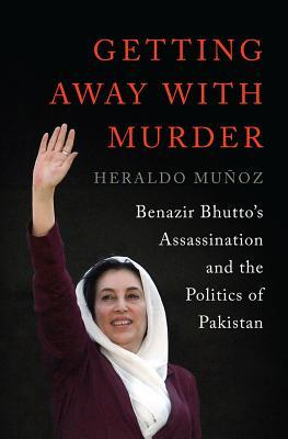 Getting Away with Murder: Benazir Bhuttos Assassination and the Politics of Pakistan